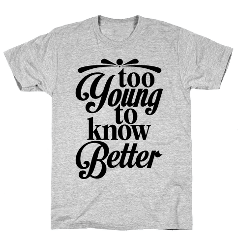 Too Young To Know Better Mens T-Shirt