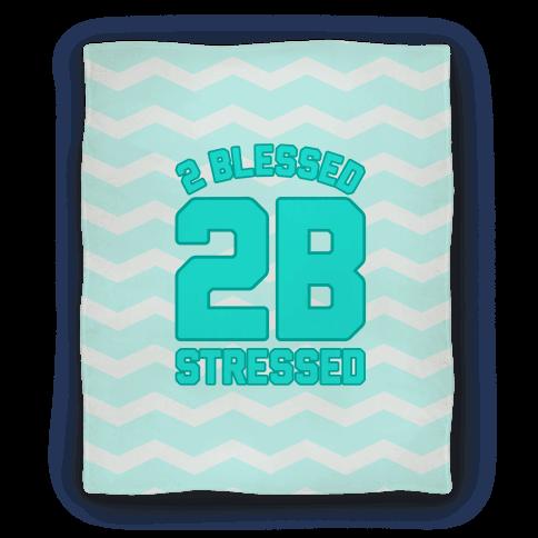 2 Blessed 2B Stressed Blanket