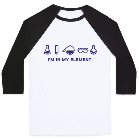 I'm in My Element When I'm Doing Chemistry Baseball Tee