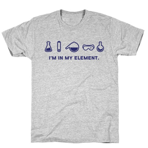 I'm in My Element When I'm Doing Chemistry T-Shirt