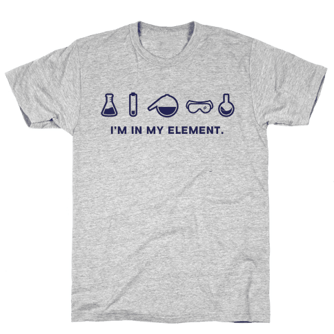 I'm in My Element When I'm Doing Chemistry Mens T-Shirt