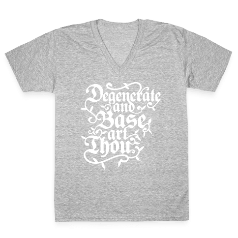 Degenerate and Base Art Thou V-Neck Tee Shirt