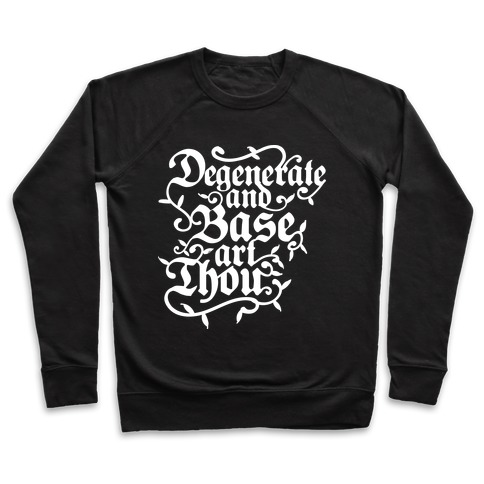 Degenerate and Base Art Thou Pullover