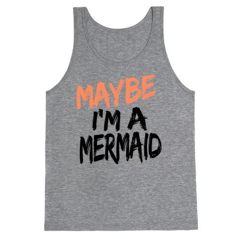 Maybe I'm a Mermaid Tank Top