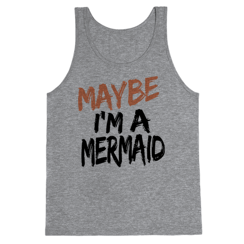 Maybe I'm a Mermaid Tank Top