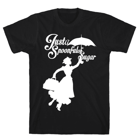 Just A Spoonful of Sugar Mens T-Shirt