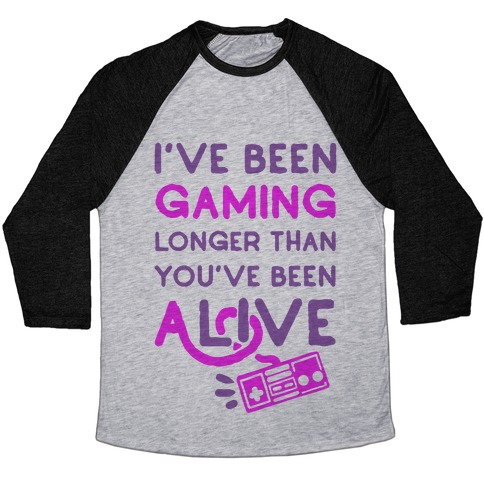 I've Been Gaming Longer Than You've Been Alive Baseball Tee