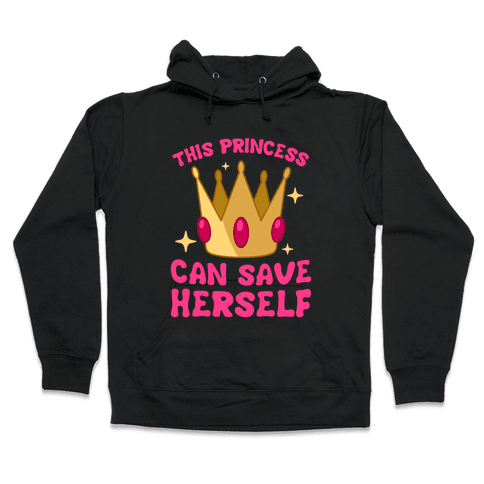 This Princess Can Save Herself Hooded Sweatshirt