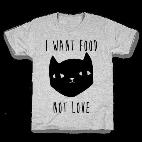 I Want Food Not Love Kids T-Shirt