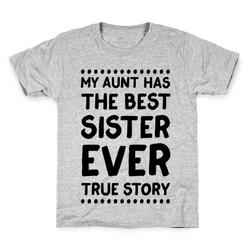 My Aunt Has The Best Sister Ever True Story Kids T-Shirt