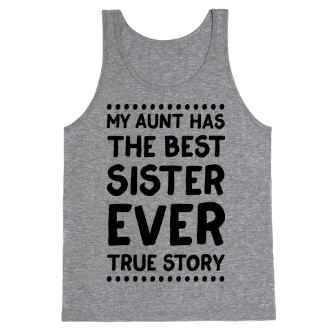 My Aunt Has The Best Sister Ever True Story Tank Top