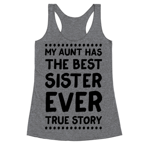 My Aunt Has The Best Sister Ever True Story Racerback Tank Top