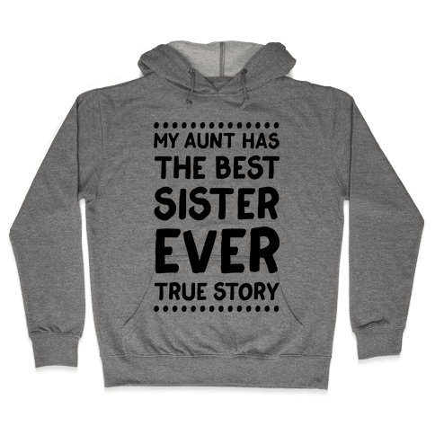My Aunt Has The Best Sister Ever True Story Hooded Sweatshirt