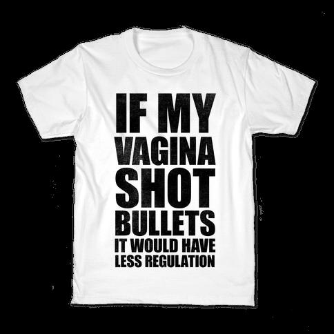 If My Vagina Shot Bullets It Would Have Less Regulation Kids T-Shirt