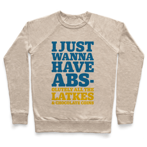 I Just Wanna Have Abs-olutely All The Latkes Pullover