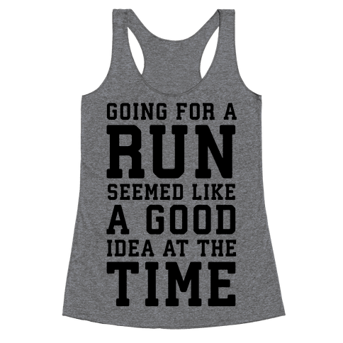 Going for a Run Seemed Like a Good Idea at the Time Racerback Tank Top