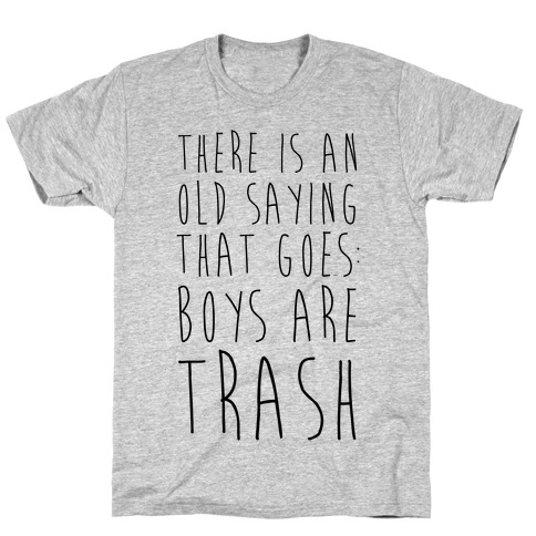 There Is An Old Saying That Goes Boys Are Trash T-Shirt