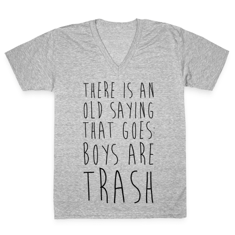 There Is An Old Saying That Goes Boys Are Trash V-Neck Tee Shirt