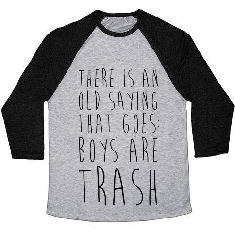 There Is An Old Saying That Goes Boys Are Trash Baseball Tee