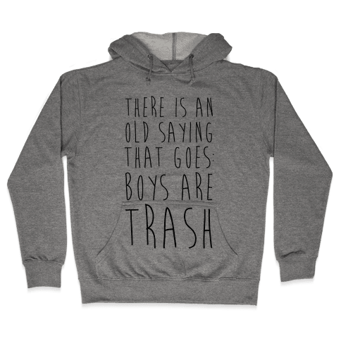 There Is An Old Saying That Goes Boys Are Trash Hooded Sweatshirt