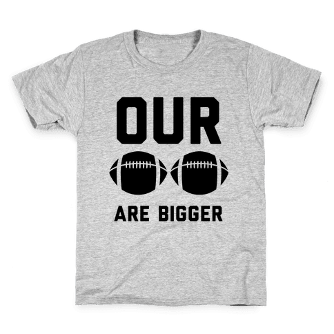 Our Footballs Are Bigger Kids T-Shirt