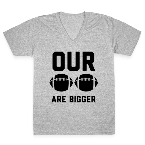 Our Footballs Are Bigger V-Neck Tee Shirt