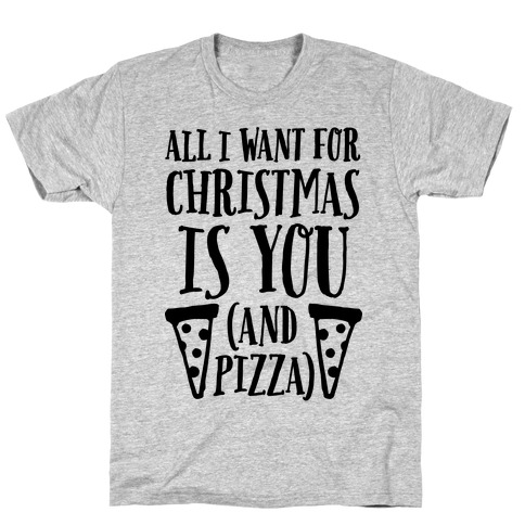 All I Want For Christmas Is You Original.All I Want For Christmas Is You And Pizza T Shirt Lookhuman