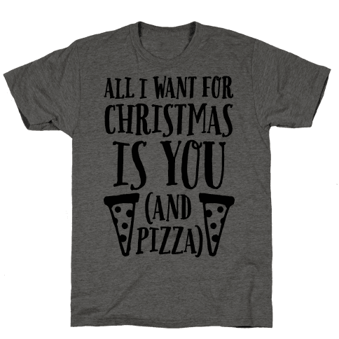 All I Want For Christmas is You (And Pizza) Mens T-Shirt