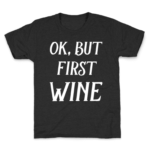 Ok But First Wine Kids T-Shirt