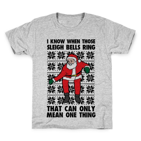 I Know When Those Sleigh Bells Ring, That Can only Mean One Thing Kids T-Shirt