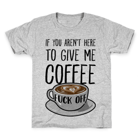 If You Don't Have Coffee, F*** Off Kids T-Shirt