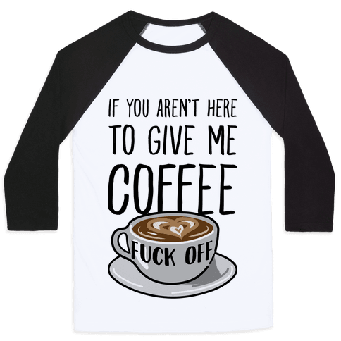 If You Don't Have Coffee, F*** Off Baseball Tee