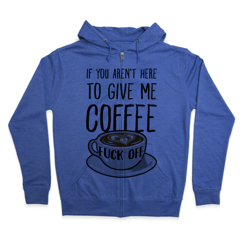 If You Don't Have Coffee, F*** Off Zip Hoodie