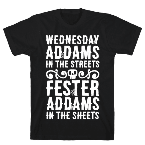 Wednesday Addams In The Streets Fester Addams In The Sheets Mens T-Shirt