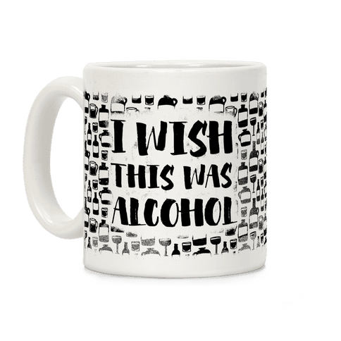 I Wish This Was Alcohol Coffee Mug