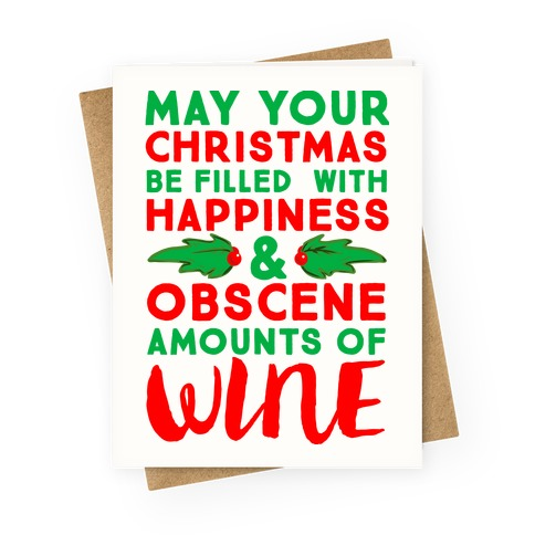 May Your Christmas Be Filled With Happiness And Obscene Amounts of Wine  Greeting Card