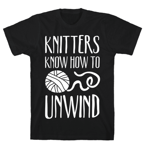 Knitters Know How To Unwind Mens T-Shirt