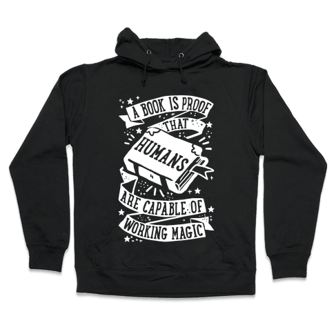 A Book Is Proof That Humans Are Capable Of Working Magic Hooded Sweatshirt