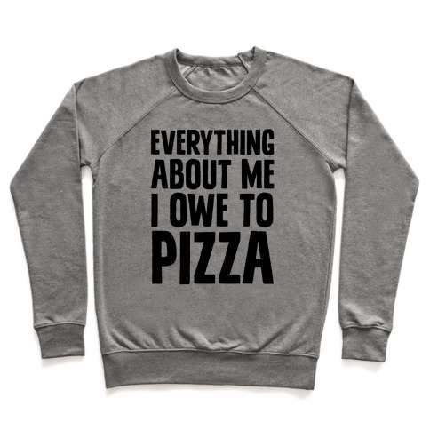 Everything About Me I Owe To Pizza Pullover