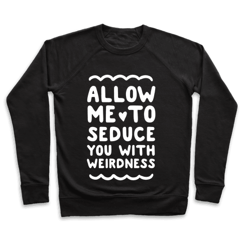 Seduce You With Weirdness Pullover