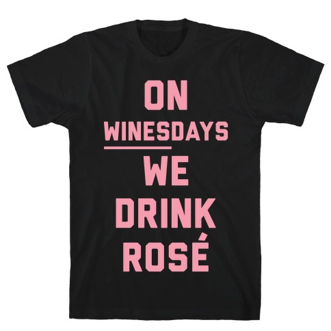 On Winesday We Drink Rose T-Shirt