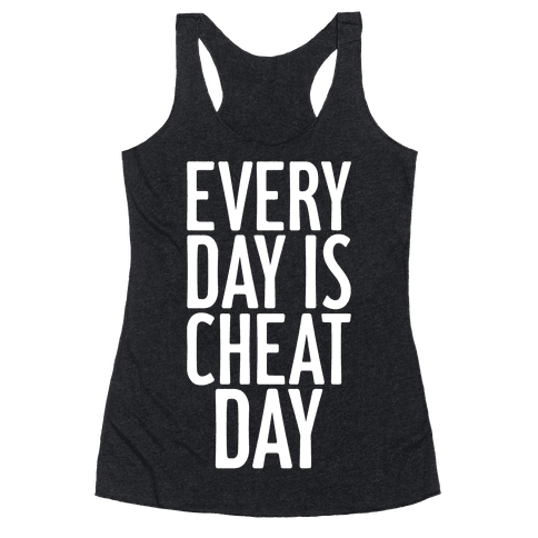 Every Day Is Cheat Day Racerback Tank Top