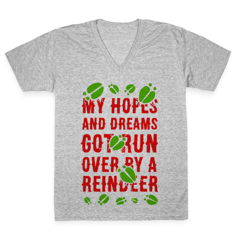 My Hopes and Dreams Got Run Over by a Reindeer V-Neck Tee Shirt