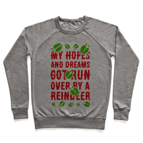 My Hopes and Dreams Got Run Over by a Reindeer Pullover