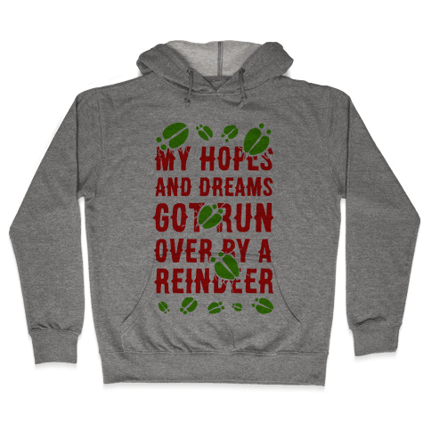 My Hopes and Dreams Got Run Over by a Reindeer Hooded Sweatshirt