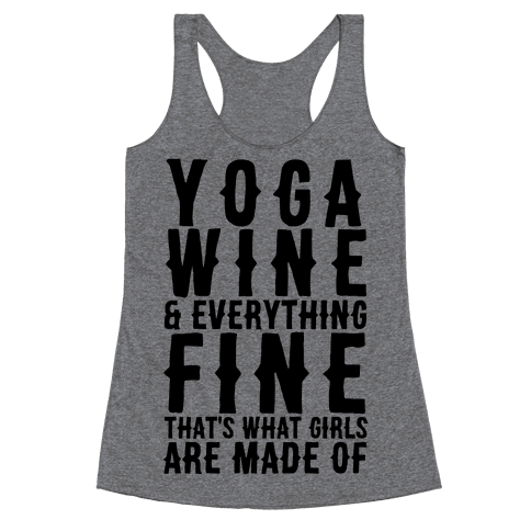 Yoga Wine & Everything Fine That's What Girls Are Made Of Racerback Tank Top
