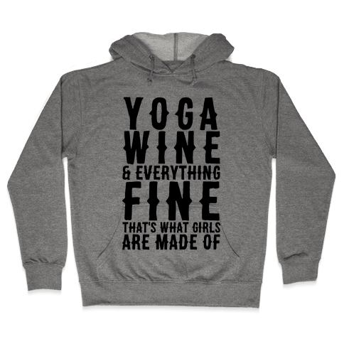 Yoga Wine & Everything Fine That's What Girls Are Made Of Hooded Sweatshirt