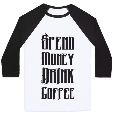 Spend Money Drink Coffee Baseball Tee