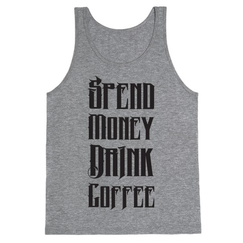 Spend Money Drink Coffee Tank Top
