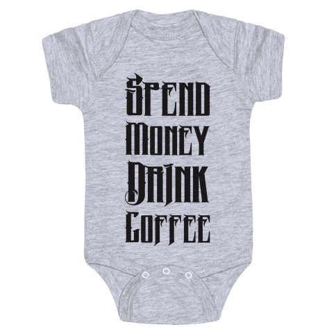 Spend Money Drink Coffee Baby Onesy